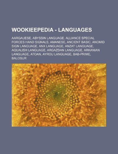 9781234816988: Wookieepedia - Languages: Aargauese, Abyssin Language, Alliance Special Forces Hand Signals, Amanese, Ancient Basic, Anomid Sign Language, Anx L