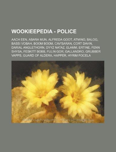 9781234817459: Wookieepedia - Police: Aach Een, Abara Mun, Alfreda Goot, Atmino, Balog, Bassi Vobah, Boom Boom, Cav'saran, Cort Davin, Darial Anglethorn, Dy