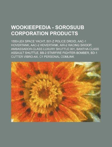 9781234818036: Wookieepedia - Sorosuub Corporation Products: 1550-Lex Space Yacht, 501-Z Police Droid, Aac-1 Hovertank, Aac-2 Hovertank, Air-2 Racing Swoop, Ambassad