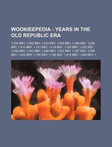 9781234818531: Wookieepedia - Years in the Old Republic Era: 1,000 Bby, 1,002 Bby, 1,003 Bby, 1,005 Bby, 1,006 Bby, 1,008 Bby, 1,010 Bby, 1,013 Bby, 1,019 Bby, 1,026