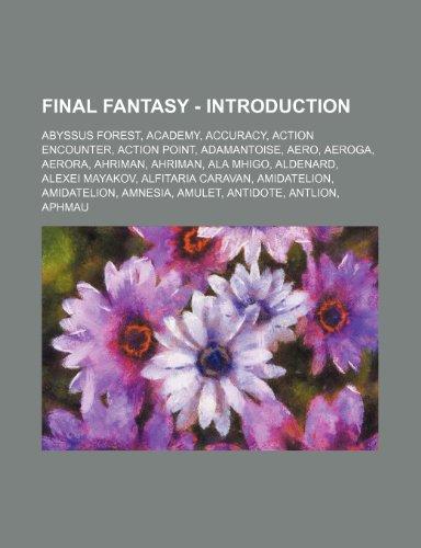 9781234819187: Final Fantasy - Introduction: Abyssus Forest, Academy, Accuracy, Action Encounter, Action Point, Adamantoise, Aero, Aeroga, Aerora, Ahriman, Ahriman, ... Amidatelion, Amnesia, Amulet, Antido