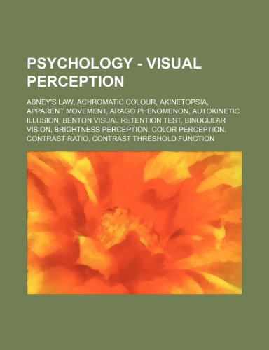 9781234819415: Psychology - Visual Perception: Abney's Law, Achromatic Colour, Akinetopsia, Apparent Movement, Arago Phenomenon, Autokinetic Illusion, Benton Visual