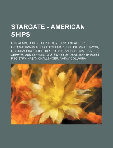 9781234820305: Stargate - American Ships: USS Aegis, USS Bellepherone, USS Excalibur, USS George Hammond, USS Hyperion, USS Pillar of Dawn, USS Shadowscythe, US