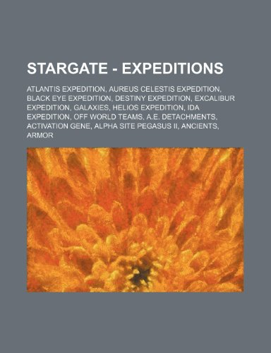 9781234820442: Stargate - Expeditions: Atlantis Expedition, Aureus Celestis Expedition, Black Eye Expedition, Destiny Expedition, Excalibur Expedition, Galax
