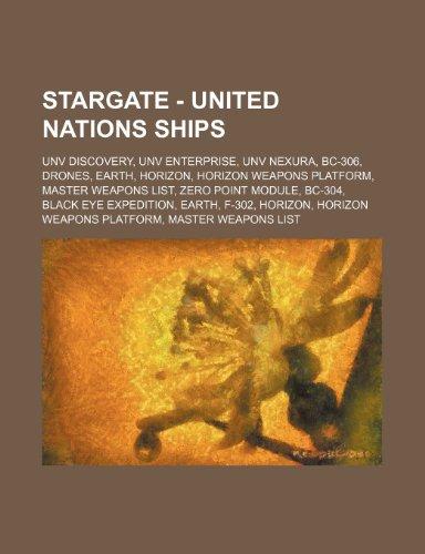 9781234820541: Stargate - United Nations Ships: Unv Discovery, Unv Enterprise, Unv Nexura, BC-306, Drones, Earth, Horizon, Horizon Weapons Platform, Master Weapons L