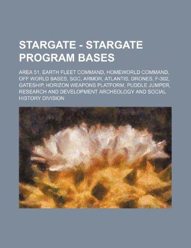 9781234820589: Stargate - Stargate Program Bases: Area 51, Earth Fleet Command, Homeworld Command, Off World Bases, Sgc, Armor, Atlantis, Drones, F-302, Gateship, Ho