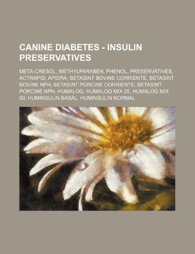 9781234820800: Canine Diabetes - Insulin Preservatives: Meta-Cresol, Methylparaben, Phenol, Preservatives, Actrapid, Apidra, Betasint Bovine Corriente, Betasint Bovi