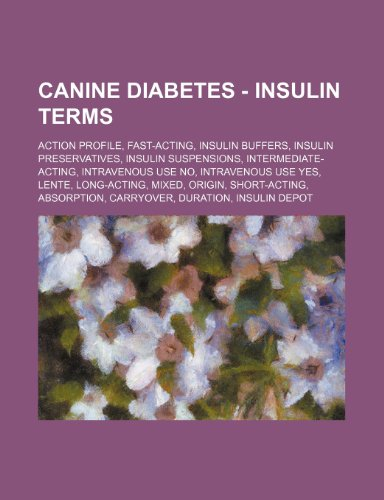 9781234820947: Canine Diabetes - Insulin Terms: Action Profile, Fast-Acting, Insulin Buffers, Insulin Preservatives, Insulin Suspensions, Intermediate-Acting, Intrav
