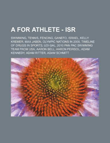 9781234821609: A for Athlete - Isr: Swimming, Tennis, Fencing, Ganefo, Israel, Kelly Kremer, Max Jaben, Olympic Nations in 2008, Timeline of Drugs in Spor