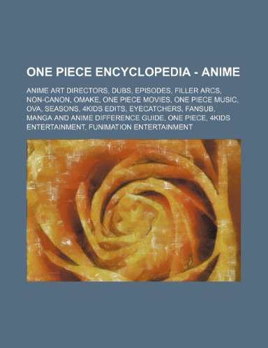 9781234822019: One Piece Encyclopedia - Anime: Anime Art Directors, Dubs, Episodes, Filler Arcs, Non-Canon, Omake, One Piece Movies, One Piece Music, Ova, Seasons, 4