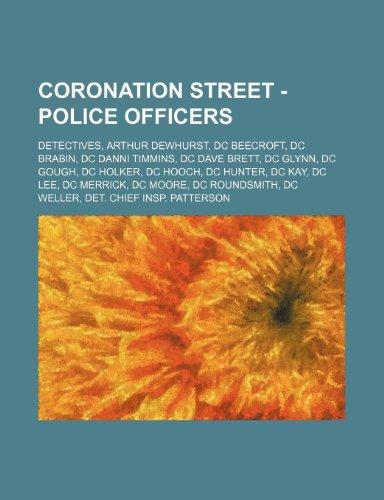 9781234822675: Coronation Street - Police Officers: Detectives, Arthur Dewhurst, DC Beecroft, DC Brabin, DC Danni Timmins, DC Dave Brett, DC Glynn, DC Gough, DC Holk