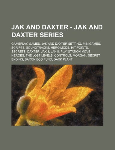 9781234822958: Jak and Daxter - Jak and Daxter Series: Gameplay, Games, Jak and Daxter Setting, Minigames, Scripts, Soundtracks, Hero Mode, Hit Points, Secrets, Daxt