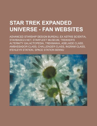 9781234823177: Star Trek Expanded Universe - Fan Websites: Advanced Starship Design Bureau, Ex Astris Scientia, Starbase23.Net, Starfleet Museum, Trekker's Alternity