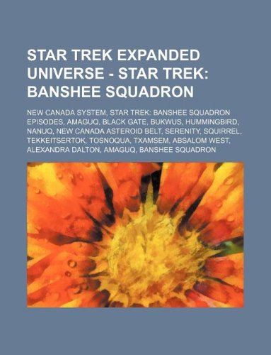 9781234823238: Star Trek Expanded Universe - Star Trek: Banshee Squadron: New Canada System, Star Trek: Banshee Squadron Episodes, Amaguq, Black Gate, Bukwus, Hummin