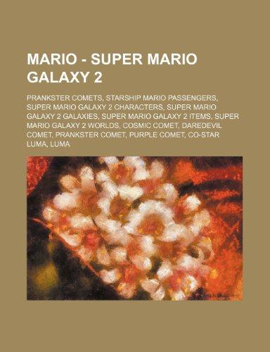 9781234823719: Mario - Super Mario Galaxy 2: Prankster Comets, Starship Mario Passengers, Super Mario Galaxy 2 Characters, Super Mario Galaxy 2 Galaxies, Super Mar