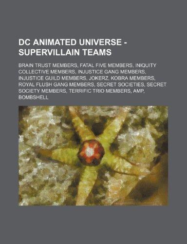 9781234824488: DC Animated Universe - Supervillain Teams: Brain Trust Members, Fatal Five Members, Iniquity Collective Members, Injustice Gang Members, Injustice Gui