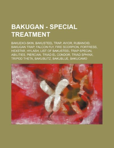 9781234824730: Bakugan - Special Treatment: Bakuexo-Skin, Bakusteel Trap, Avior, Rubanoid, Bakugan Trap, Falcon Fly, Fire Scorpion, Fortress, Hexstar, Hylash, Lis