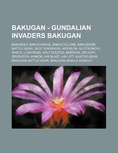 9781234824785: Bakugan - Gundalian Invaders Bakugan: Bakubolt, Bakuchance, Bakucyclone, Bakuzoom, Battle Gear, Dice Throwers, Apexeon, Glotronoid, Irisca, Lumitroid,