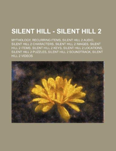 9781234825706: Silent Hill - Silent Hill 2: Mythology, Recurring Items, Silent Hill 2 Audio, Silent Hill 2 Characters, Silent Hill 2 Images, Silent Hill 2 Items,