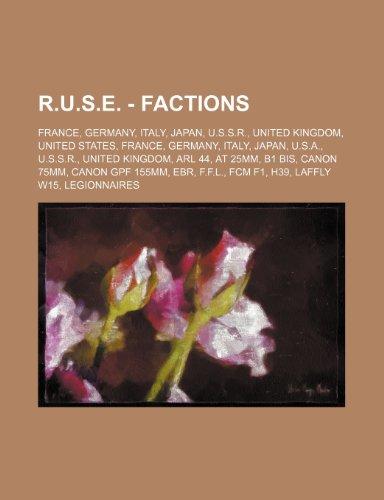 9781234825928: R.U.S.E. - Factions: France, Germany, Italy, Japan, U.S.S.R., United Kingdom, United States, France, Germany, Italy, Japan, U.S.A., U.S.S.R