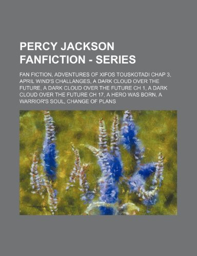 9781234826246: Percy Jackson Fanfiction - Series: Fan Fiction, Adventures of Xifos Touskotadi Chap 3, April Wind's Challanges, a Dark Cloud Over the Future, a Dark C