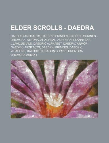 9781234826406: Elder Scrolls - Daedra: Daedric Artifacts, Daedric Princes, Daedric Shrines, Dremora, Atronach, Aureal, Auroran, Clannfear, Clavicus Vile, Dae