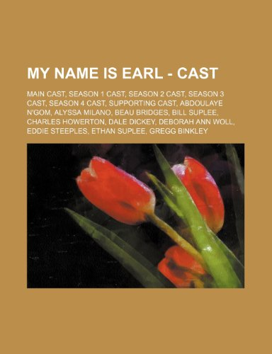 9781234826772: My Name Is Earl - Cast: Main Cast, Season 1 Cast, Season 2 Cast, Season 3 Cast, Season 4 Cast, Supporting Cast, Abdoulaye N'Gom, Alyssa Milano