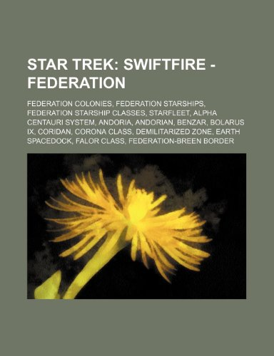 9781234826888: Star Trek: Swiftfire - Federation: Federation Colonies, Federation Starships, Federation Starship Classes, Starfleet, Alpha Centa