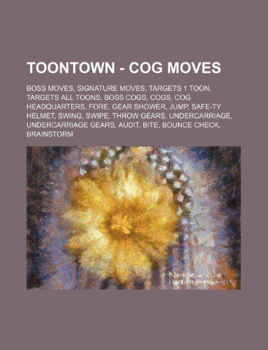 9781234827113: Toontown - Cog Moves: Boss Moves, Signature Moves, Targets 1 Toon, Targets All Toons, Boss Cogs, Cogs, Cog Headquarters, Fore, Gear Shower,