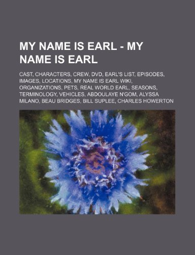 9781234827168: My Name Is Earl - My Name Is Earl: Cast, Characters, Crew, DVD, Earl's List, Episodes, Images, Locations, My Name Is Earl Wiki, Organizations, Pets, R