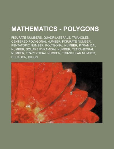 9781234827212: Mathematics - Polygons: Figurate Numbers, Quadrilaterals, Triangles, Centered Polygonal Number, Figurate Number, Pentatopic Number, Polygonal