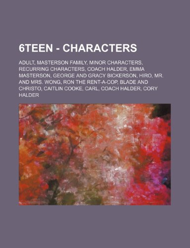 9781234827328: 6teen - Characters: Adult, Masterson Family, Minor Characters, Recurring Characters, Coach Halder, Emma Masterson, George and Gracy Bicker
