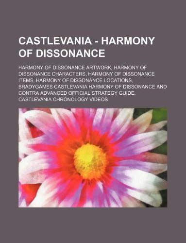 9781234827731: Castlevania - Harmony of Dissonance: Harmony of Dissonance Artwork, Harmony of Dissonance Characters, Harmony of Dissonance Items, Harmony of ... Contra Advanced Official Strategy Guide, C