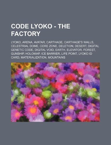 9781234828035: Code Lyoko - The Factory: Lyoko, Arena, Avatar, Carthage, Carthage's Walls, Celestrial Dome, Core Zone, Deletion, Desert, Digital Genetic Code,