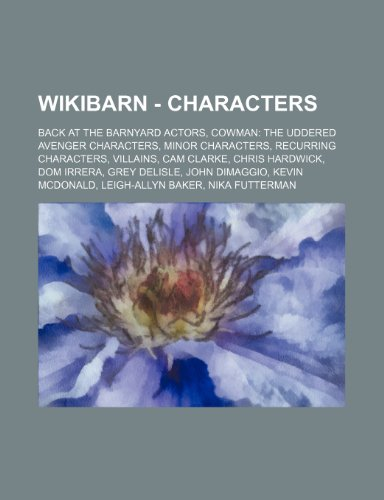 9781234828219: Wikibarn - Characters: Back at the Barnyard Actors, Cowman: The Uddered Avenger Characters, Minor Characters, Recurring Characters, Villains,