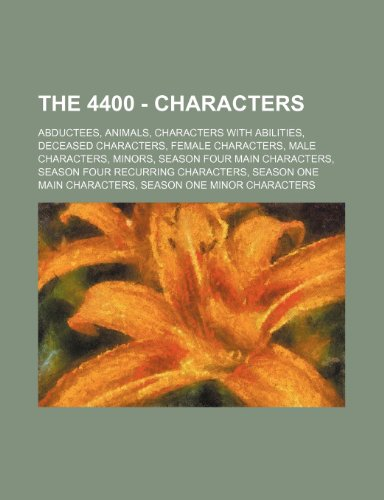 9781234829230: The 4400 - Characters: Abductees, Animals, Characters with Abilities, Deceased Characters, Female Characters, Male Characters, Minors, Season