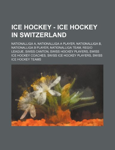 9781234829759: Ice Hockey - Ice Hockey in Switzerland: Nationalliga A, Nationalliga a Player, Nationalliga B, Nationalliga B Player, Nationalliga Team, Regio League,
