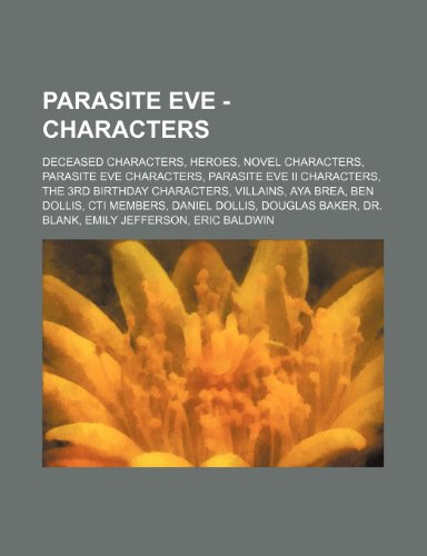 9781234830052: Parasite Eve - Characters: Deceased Characters, Heroes, Novel Characters, Parasite Eve Characters, Parasite Eve II Characters, the 3rd Birthday C