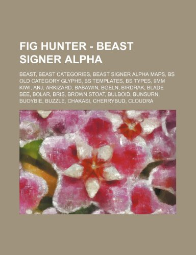 9781234830717: Fig Hunter - Beast Signer Alpha: Beast, Beast Categories, Beast Signer Alpha Maps, Bs Old Category Glyphs, Bs Templates, Bs Types, 9mm Kiwi, Anj, Arki