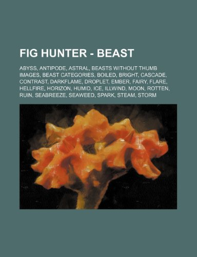 9781234830755: Fig Hunter - Beast: Abyss, Antipode, Astral, Beasts Without Thumb Images, Beast Categories, Boiled, Bright, Cascade, Contrast, Darkflame,