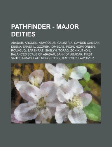 9781234830823: Pathfinder - Major Deities: Abadar, Aroden, Asmodeus, Calistria, Cayden Cailean, Desna, Erastil, Gozreh, Iomedae, Irori, Norgorber, Rovagug, Saren