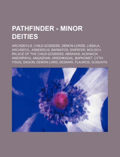 9781234830830: Pathfinder - Minor Deities: Archdevils, Child-Goddess, Demon Lords, Lissala, Archdevil, Asmodeus, Barbatos, Dispater, Moloch, Palace of the Child-