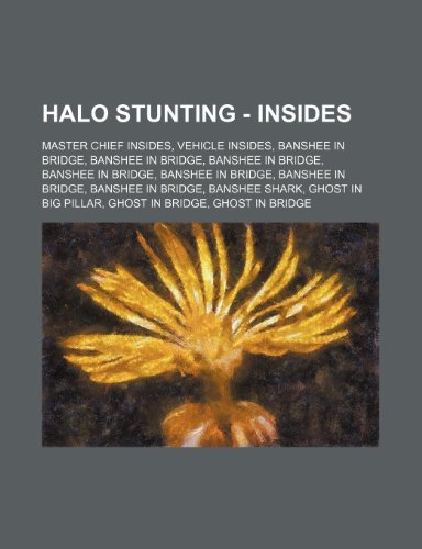 9781234830953: Halo Stunting - Insides: Master Chief Insides, Vehicle Insides, Banshee in Bridge, Banshee in Bridge, Banshee in Bridge, Banshee in Bridge, Ban