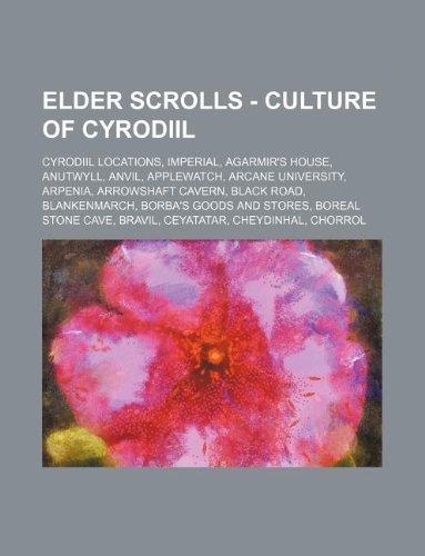 9781234831363: Elder Scrolls - Culture of Cyrodiil: Cyrodiil Locations, Imperial, Agarmir's House, Anutwyll, Anvil, Applewatch, Arcane University, Arpenia, Arrowshaf