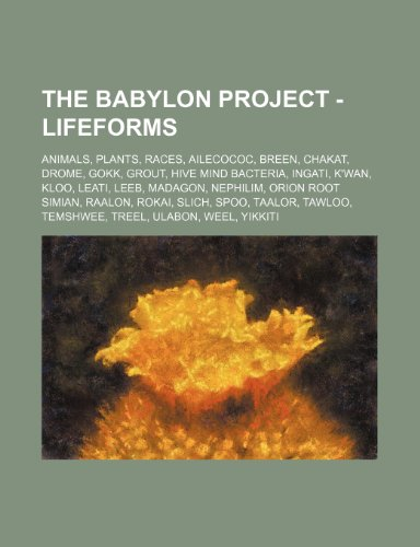 9781234831561: The Babylon Project - Lifeforms: Animals, Plants, Races, Ailecococ, Breen, Chakat, Drome, Gokk, Grout, Hive Mind Bacteria, Ingati, K'Wan, Kloo, Leati,