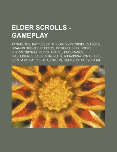 9781234831660: Elder Scrolls - Gameplay: Attributes, Battles of the Oblivion Crisis, Classes, Dragon Shouts, Effects, Potions, Skill Books, Skyrim, Skyrim: Per