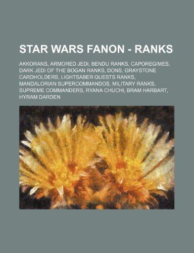9781234833138: Star Wars Fanon - Ranks: Akkorans, Armored Jedi, Bendu Ranks, Caporegimes, Dark Jedi of the Bogan Ranks, Dons, Graystone Cardholders, Lightsabe