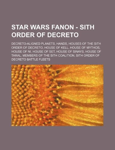 9781234833367: Star Wars Fanon - Sith Order of Decreto: Decreto-Aligned Planets, Hands, Houses of the Sith Order of Decreto, House of Kell, House of Mythos, House of