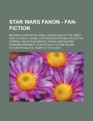 9781234833381: Star Wars Fanon - Fan-Fiction: Beyond Allegiance's Wake, Chronicles of the Great War, Coldfall Rising, Copyrighted Stories, Detective Stories, Fan-Fi