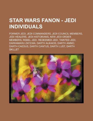 9781234833398: Star Wars Fanon - Jedi Individuals: Former Jedi, Jedi Commanders, Jedi Council Members, Jedi Healers, Jedi Historians, New Jedi Order Members, Rebel J